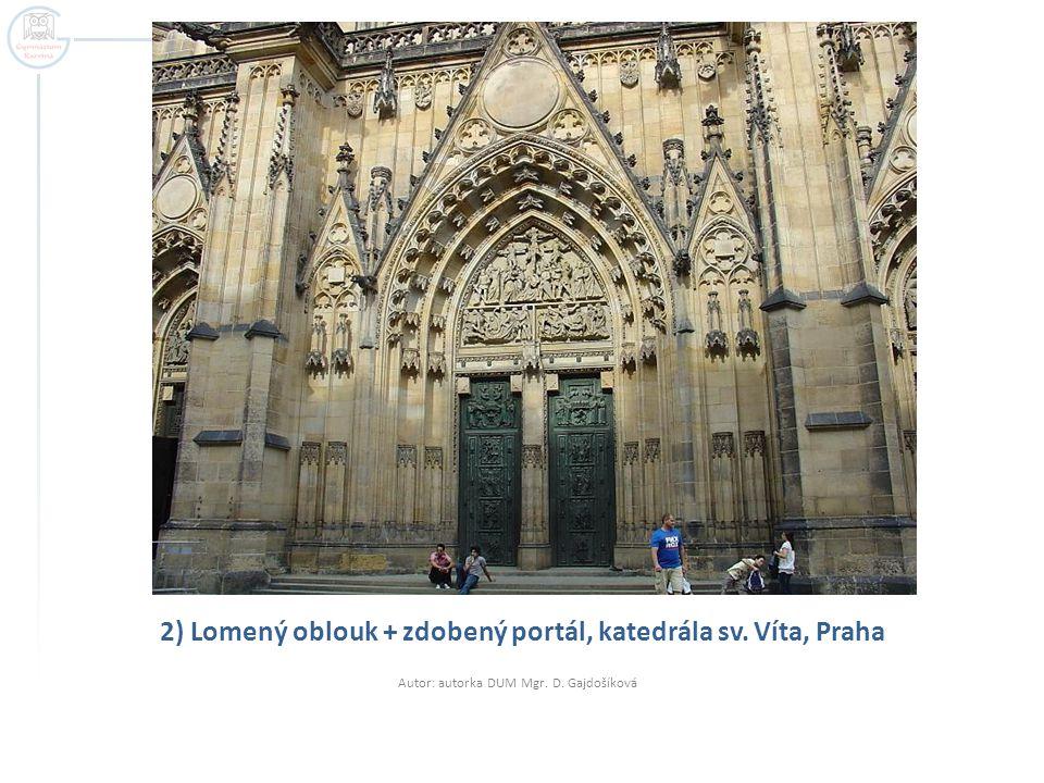 2) Lomený oblouk + zdobený portál, katedrála sv. Víta, Praha Autor: autorka DUM Mgr. D. Gajdošíková