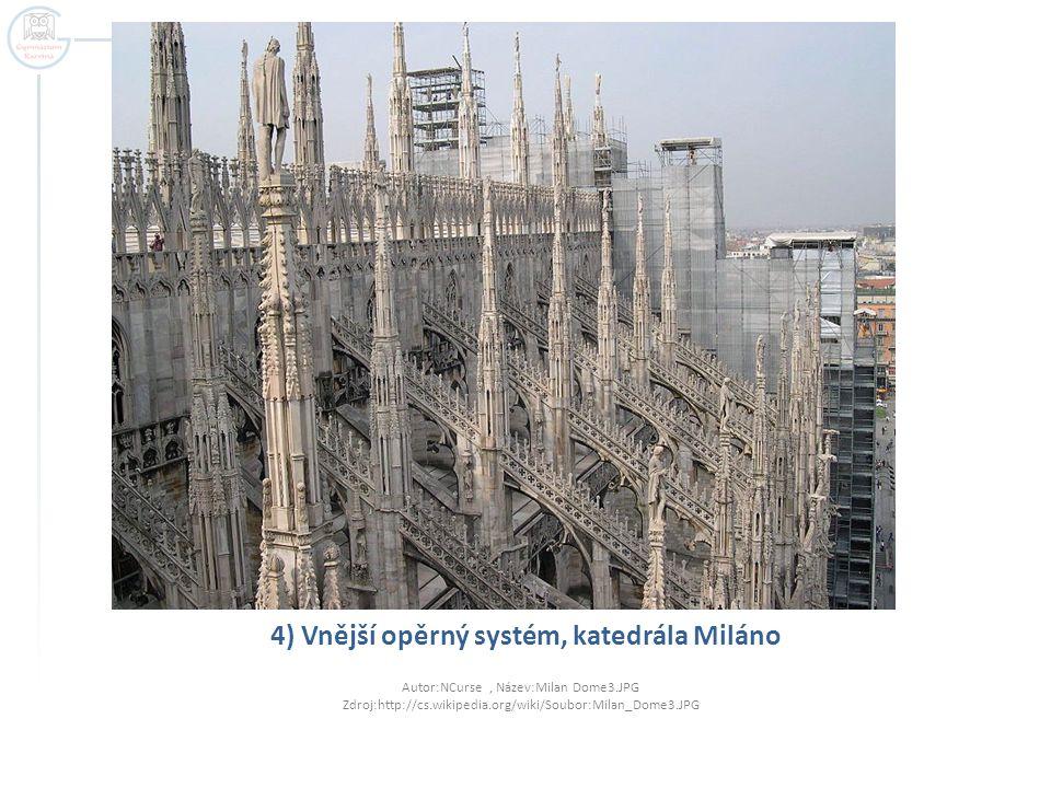 4) Vnější opěrný systém, katedrála Miláno Autor:NCurse, Název:Milan Dome3.JPG Zdroj:http://cs.wikipedia.org/wiki/Soubor:Milan_Dome3.JPG