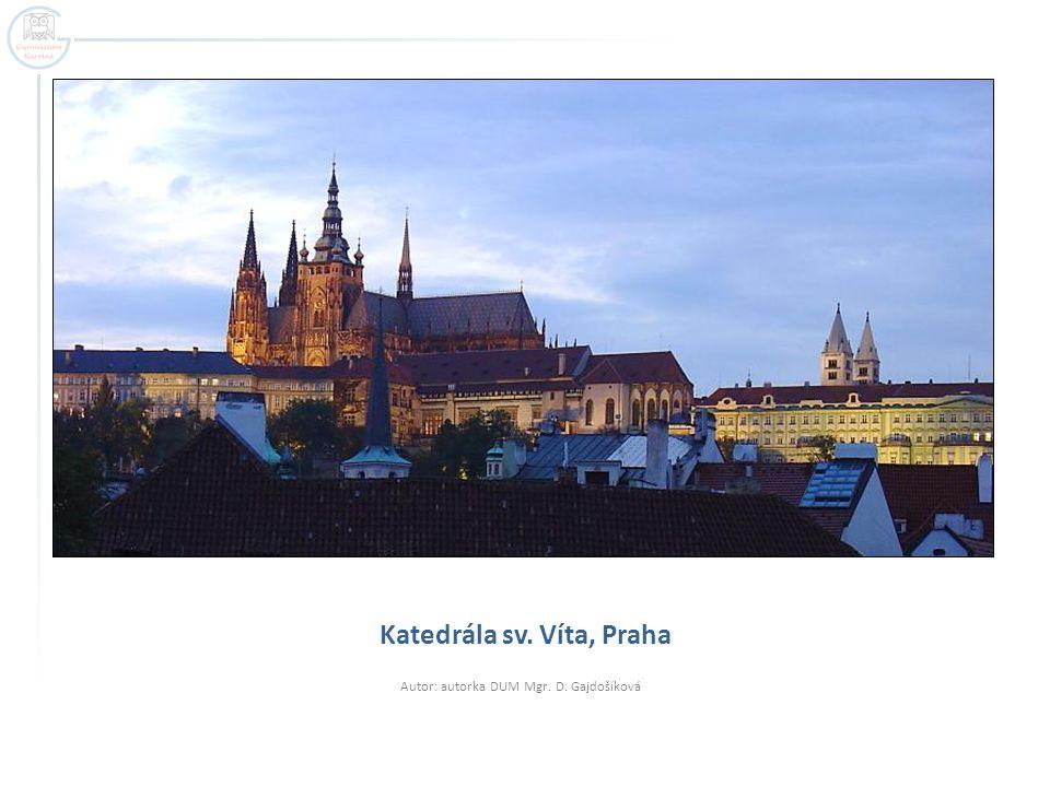 Katedrála sv. Víta, Praha Autor: autorka DUM Mgr. D. Gajdošíková