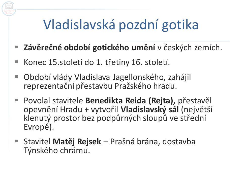 Vladislavská pozdní gotika  Závěrečné období gotického umění v českých zemích.