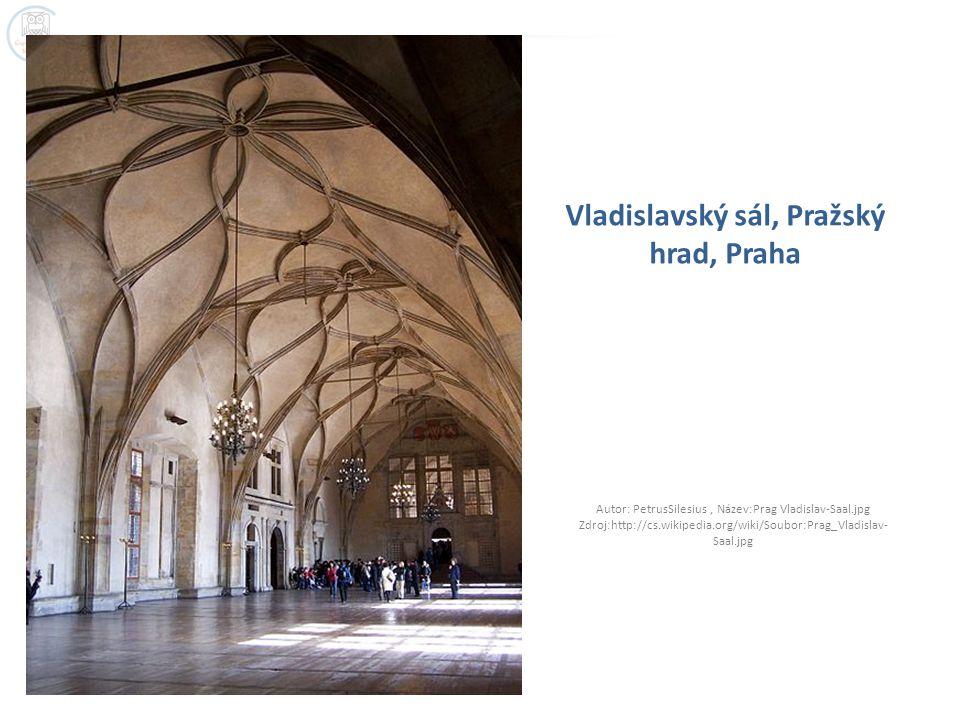Vladislavský sál, Pražský hrad, Praha Autor: PetrusSilesius, Název:Prag Vladislav-Saal.jpg Zdroj:http://cs.wikipedia.org/wiki/Soubor:Prag_Vladislav- Saal.jpg