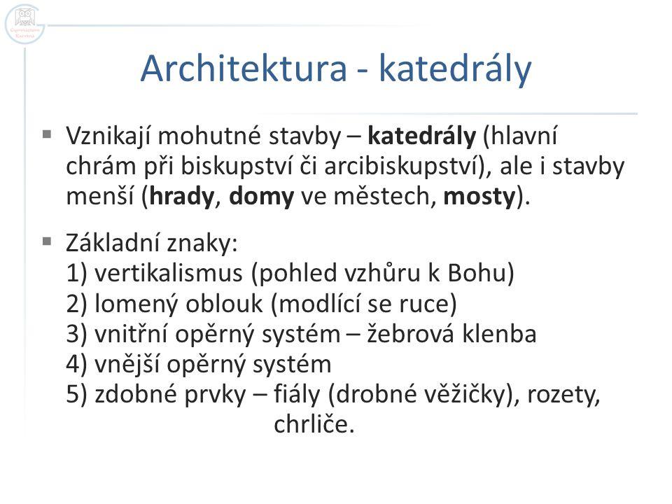 Architektura - katedrály  Vznikají mohutné stavby – katedrály (hlavní chrám při biskupství či arcibiskupství), ale i stavby menší (hrady, domy ve městech, mosty).