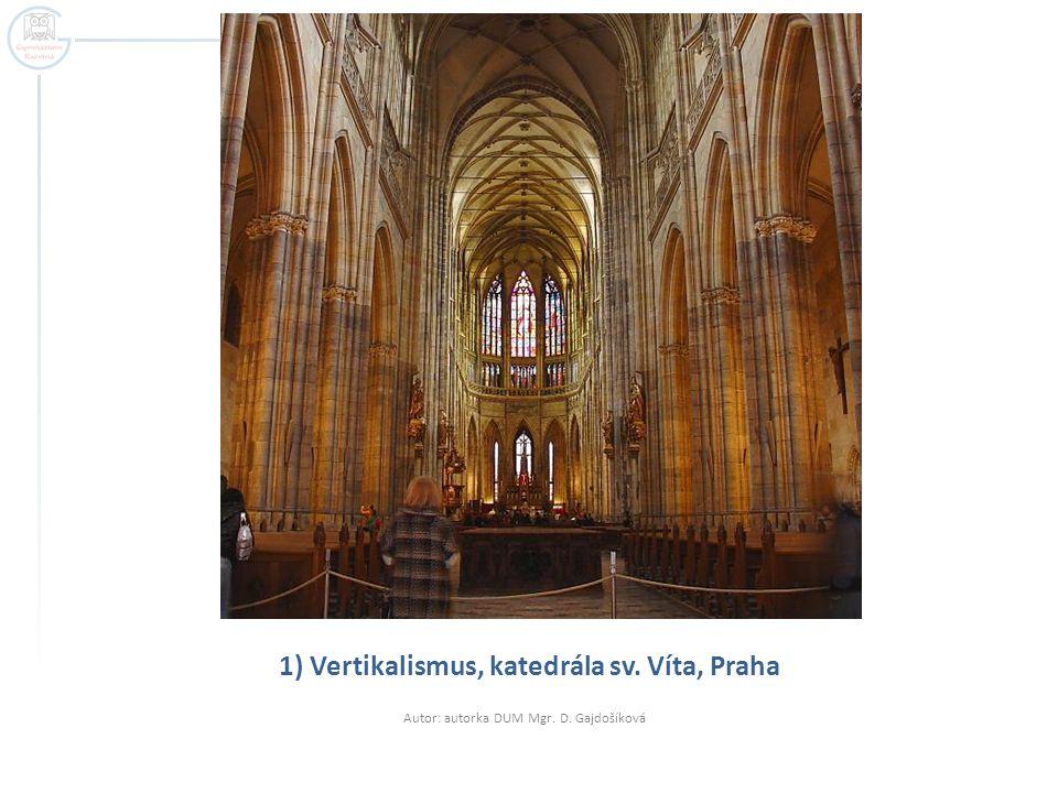 1) Vertikalismus, katedrála sv. Víta, Praha Autor: autorka DUM Mgr. D. Gajdošíková