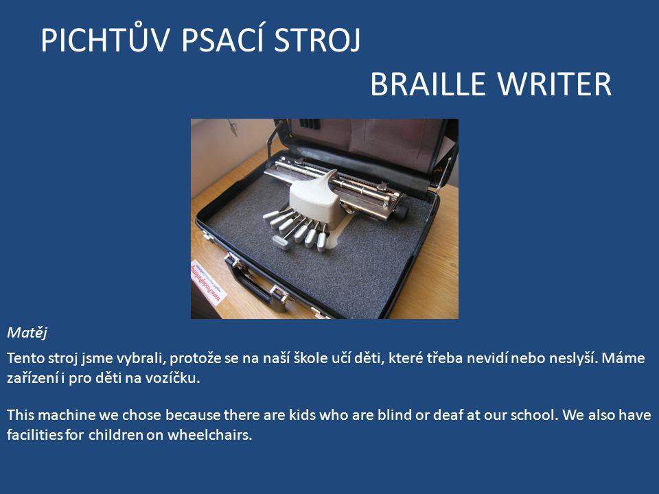 PICHTŮV PSACÍ STROJ BRAILLE WRITER Matěj Tento stroj jsme vybrali, protože se na naší škole učí děti, které třeba nevidí nebo neslyší.