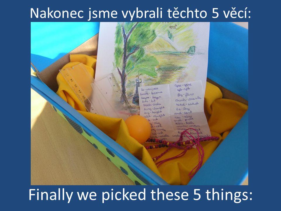 Nakonec jsme vybrali těchto 5 věcí: Finally we picked these 5 things: