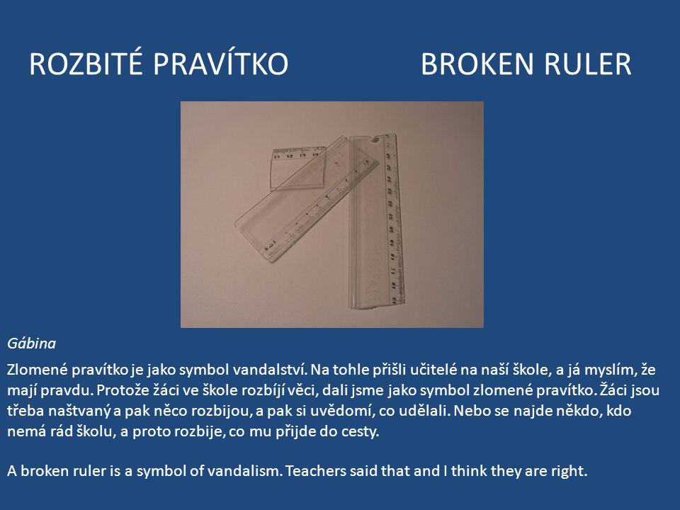 ROZBITÉ PRAVÍTKO BROKEN RULER Gábina Zlomené pravítko je jako symbol vandalství.