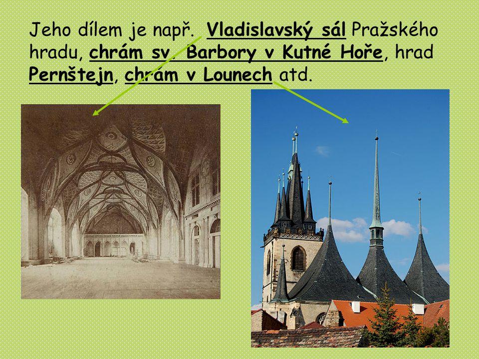Jeho dílem je např. Vladislavský sál Pražského hradu, chrám sv. Barbory v Kutné Hoře, hrad Pernštejn, chrám v Lounech atd.