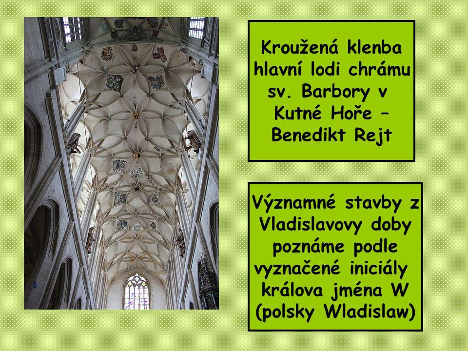 Kroužená klenba hlavní lodi chrámu sv. Barbory v Kutné Hoře – Benedikt Rejt Významné stavby z Vladislavovy doby poznáme podle vyznačené iniciály králo