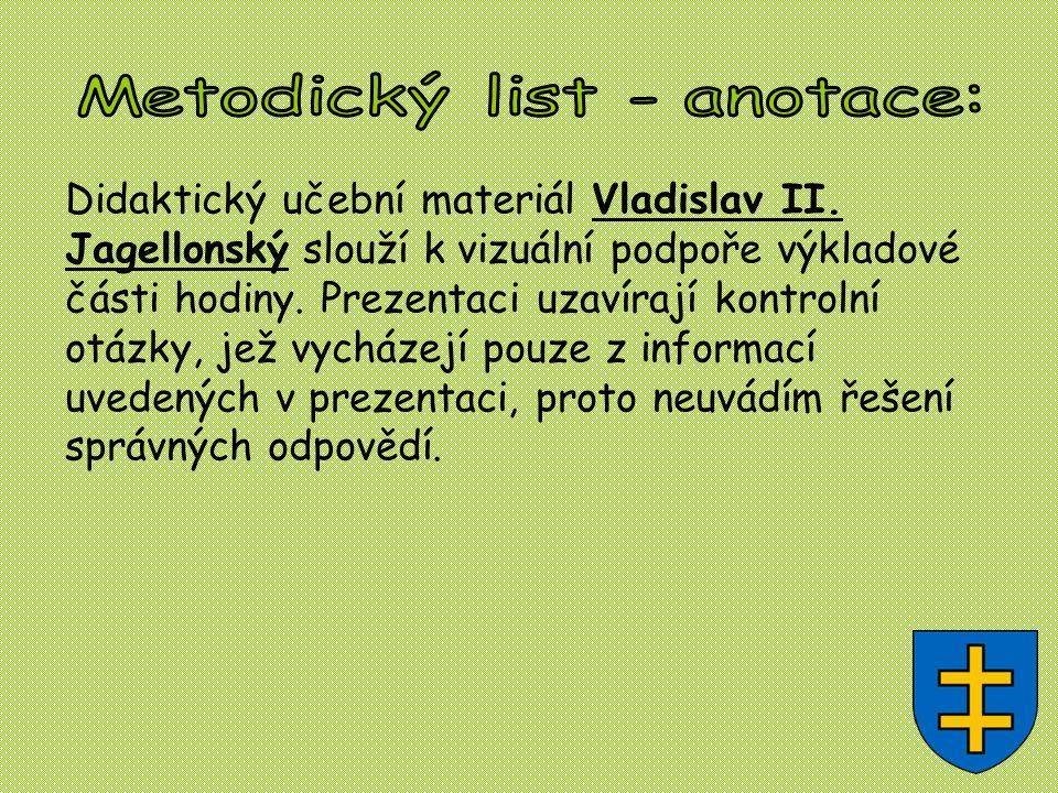 Didaktický učební materiál Vladislav II. Jagellonský slouží k vizuální podpoře výkladové části hodiny. Prezentaci uzavírají kontrolní otázky, jež vych