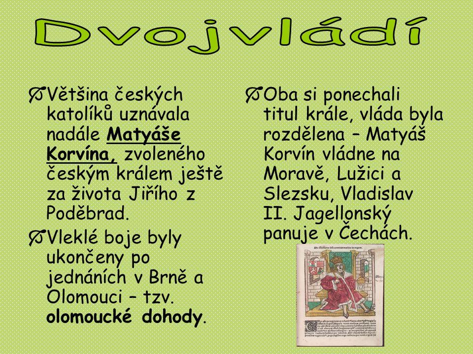  Většina českých katolíků uznávala nadále Matyáše Korvína, zvoleného českým králem ještě za života Jiřího z Poděbrad.  Vleklé boje byly ukončeny po