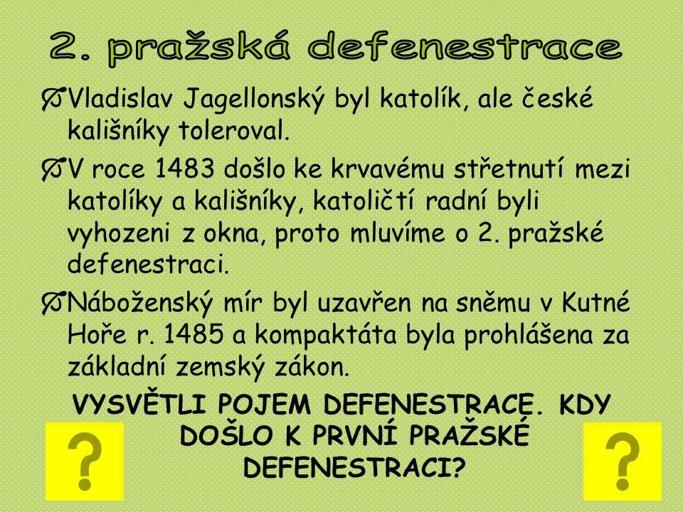  Vladislav Jagellonský byl katolík, ale české kališníky toleroval.  V roce 1483 došlo ke krvavému střetnutí mezi katolíky a kališníky, katoličtí rad
