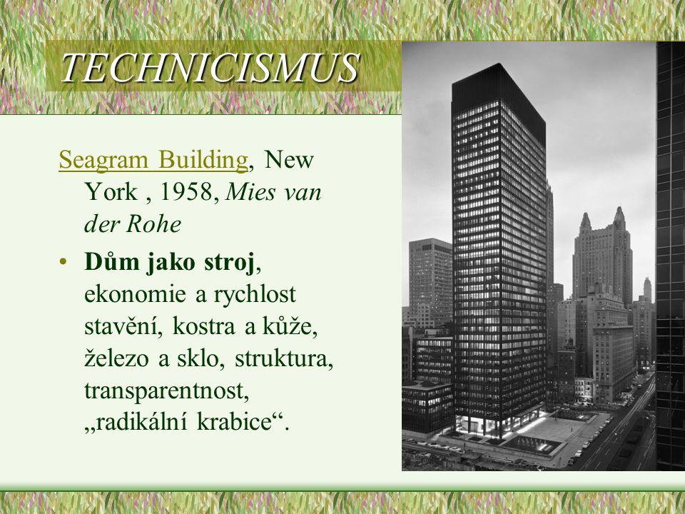 TECHNICISMUS Seagram BuildingSeagram Building, New York, 1958, Mies van der Rohe •Dům jako stroj, ekonomie a rychlost stavění, kostra a kůže, železo a
