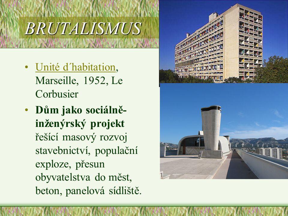 BRUTALISMUS •Unité d´habitation, Marseille, 1952, Le CorbusierUnité d´habitation •Dům jako sociálně- inženýrský projekt řešící masový rozvoj stavebnic