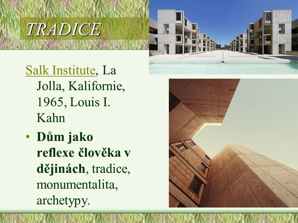 TRADICE Salk InstituteSalk Institute, La Jolla, Kalifornie, 1965, Louis I. Kahn •Dům jako reflexe člověka v dějinách, tradice, monumentalita, archetyp