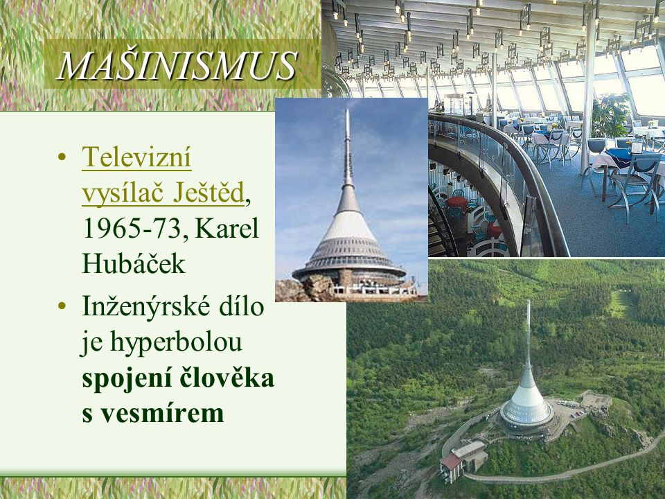 MAŠINISMUS •Televizní vysílač Ještěd, 1965-73, Karel HubáčekTelevizní vysílač Ještěd •Inženýrské dílo je hyperbolou spojení člověka s vesmírem