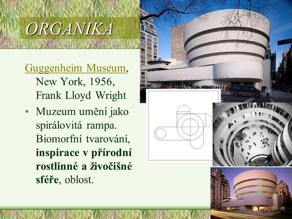 ORGANIKA Guggenheim MuseumGuggenheim Museum, New York, 1956, Frank Lloyd Wright •Muzeum umění jako spirálovitá rampa. Biomorfní tvarování, inspirace v