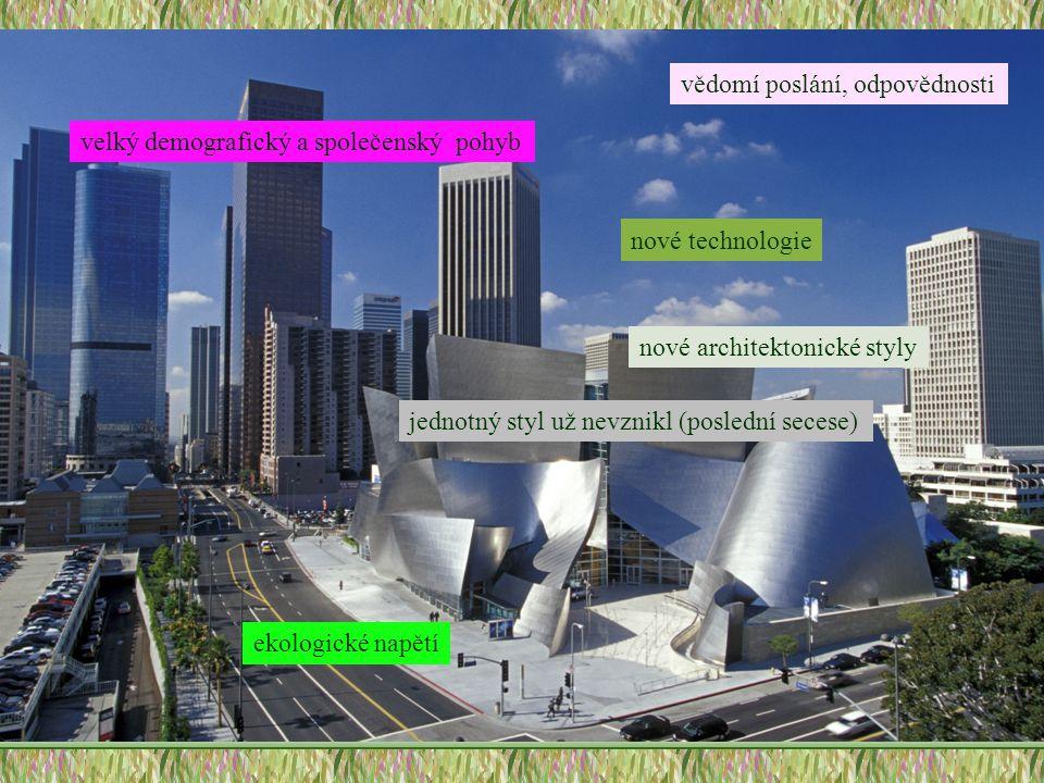 velký demografický a společenský pohyb ekologické napětí nové technologie vědomí poslání, odpovědnosti nové architektonické styly jednotný styl už nev