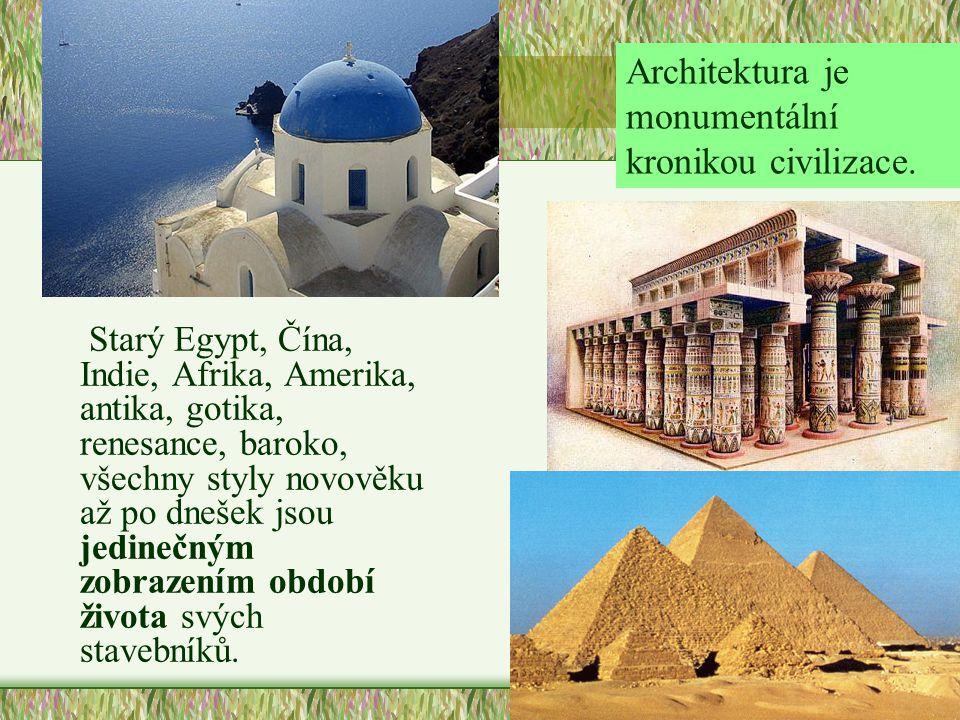 Starý Egypt, Čína, Indie, Afrika, Amerika, antika, gotika, renesance, baroko, všechny styly novověku až po dnešek jsou jedinečným zobrazením období ži