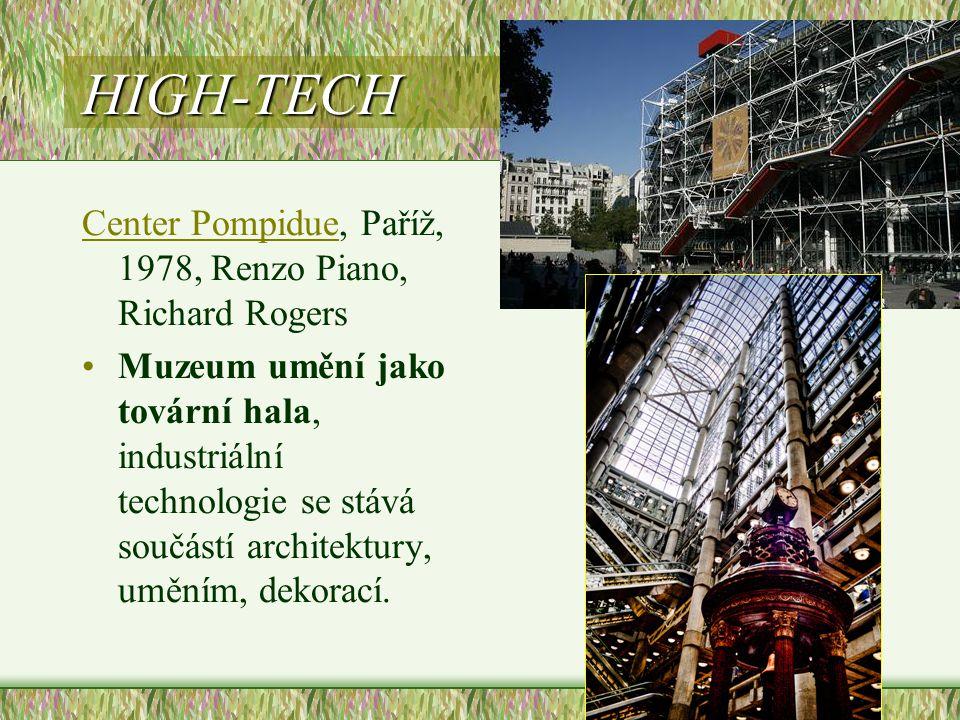 HIGH-TECH Center PompidueCenter Pompidue, Paříž, 1978, Renzo Piano, Richard Rogers •Muzeum umění jako tovární hala, industriální technologie se stává
