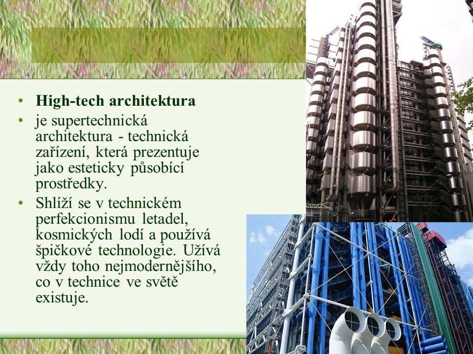 •High-tech architektura •je supertechnická architektura - technická zařízení, která prezentuje jako esteticky působící prostředky. •Shlíží se v techni