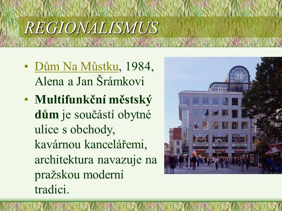 REGIONALISMUS •Dům Na Můstku, 1984, Alena a Jan ŠrámkoviDům Na Můstku •Multifunkční městský dům je součástí obytné ulice s obchody, kavárnou kanceláře
