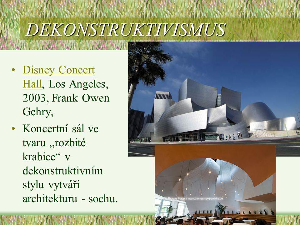 "DEKONSTRUKTIVISMUS •Disney Concert Hall, Los Angeles, 2003, Frank Owen Gehry,Disney Concert Hall •Koncertní sál ve tvaru ""rozbité krabice"" v dekonstru"