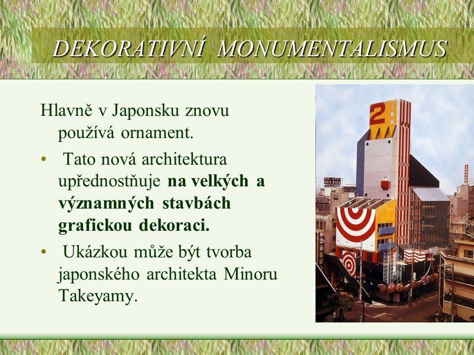 DEKORATIVNÍ MONUMENTALISMUS Hlavně v Japonsku znovu používá ornament. • Tato nová architektura upřednostňuje na velkých a významných stavbách graficko