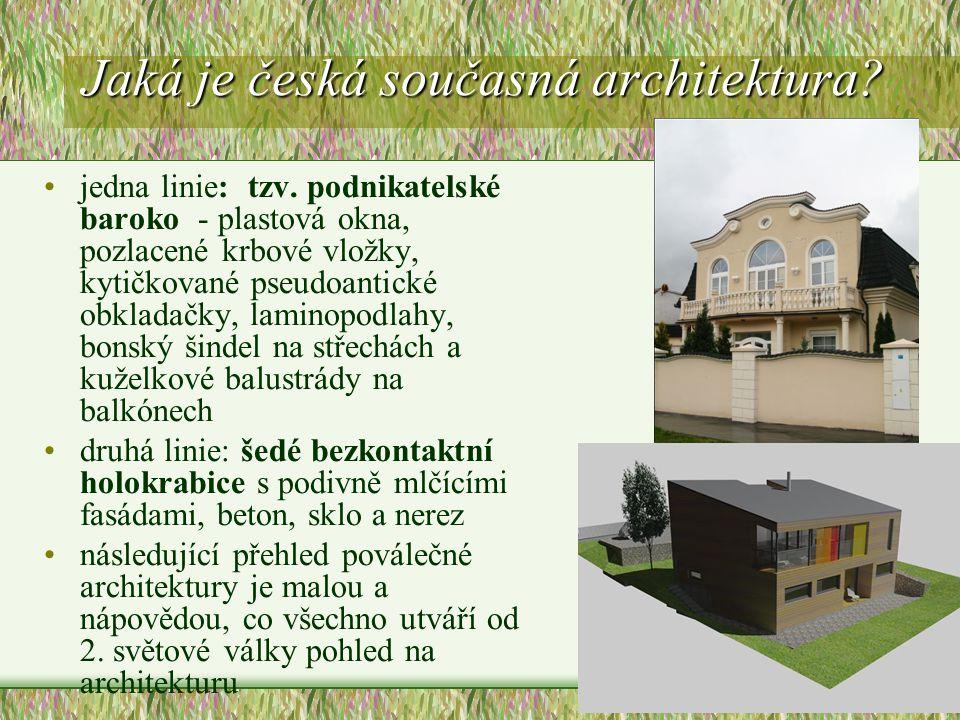 Jaká je česká současná architektura? •jedna linie: tzv. podnikatelské baroko - plastová okna, pozlacené krbové vložky, kytičkované pseudoantické obkla