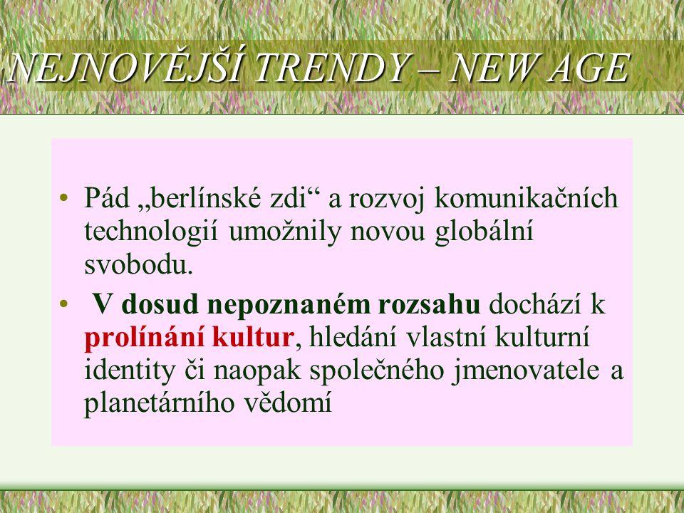 """NEJNOVĚJŠÍ TRENDY – NEW AGE •Pád """"berlínské zdi"""" a rozvoj komunikačních technologií umožnily novou globální svobodu. • V dosud nepoznaném rozsahu doch"""