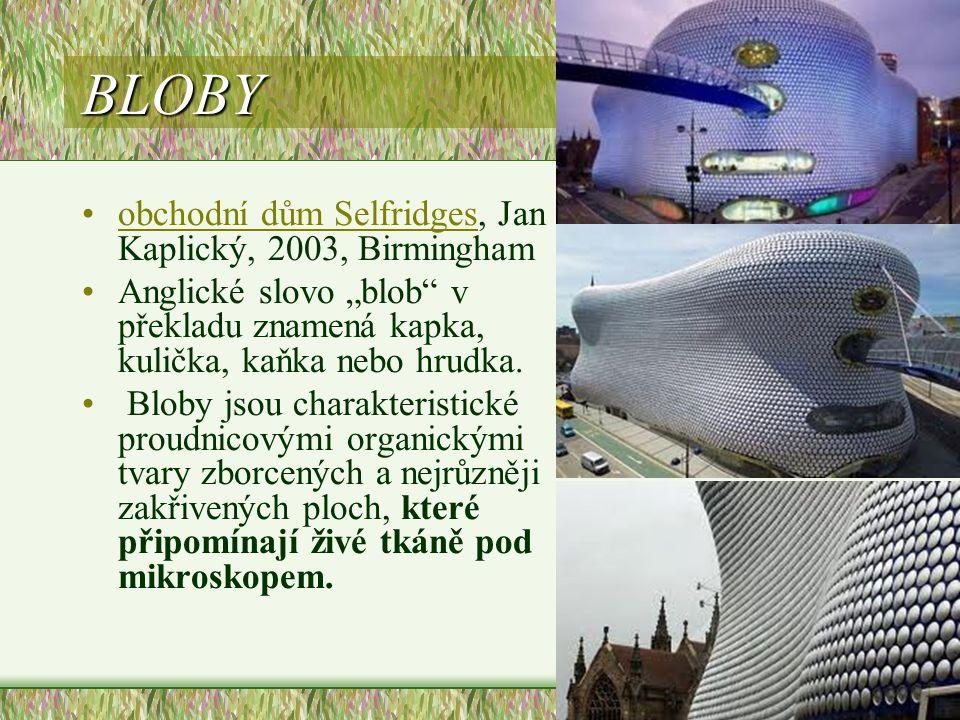 """BLOBY •obchodní dům Selfridges, Jan Kaplický, 2003, Birminghamobchodní dům Selfridges •Anglické slovo """"blob"""" v překladu znamená kapka, kulička, kaňka"""