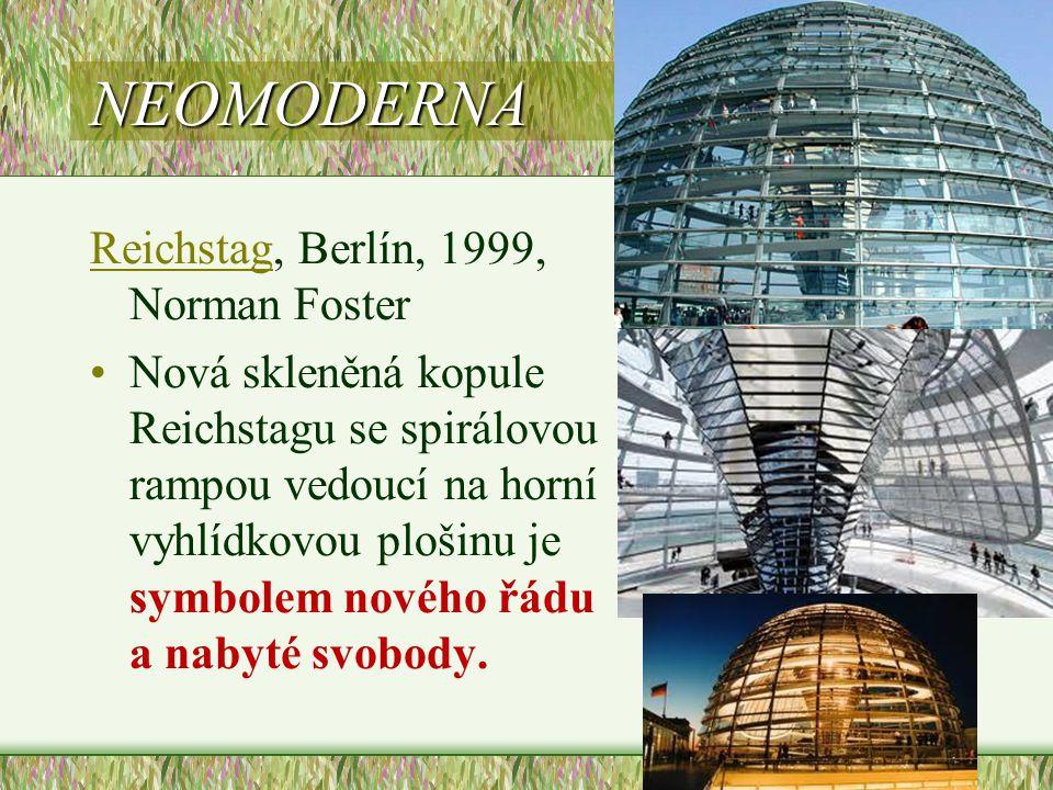NEOMODERNA ReichstagReichstag, Berlín, 1999, Norman Foster •Nová skleněná kopule Reichstagu se spirálovou rampou vedoucí na horní vyhlídkovou plošinu
