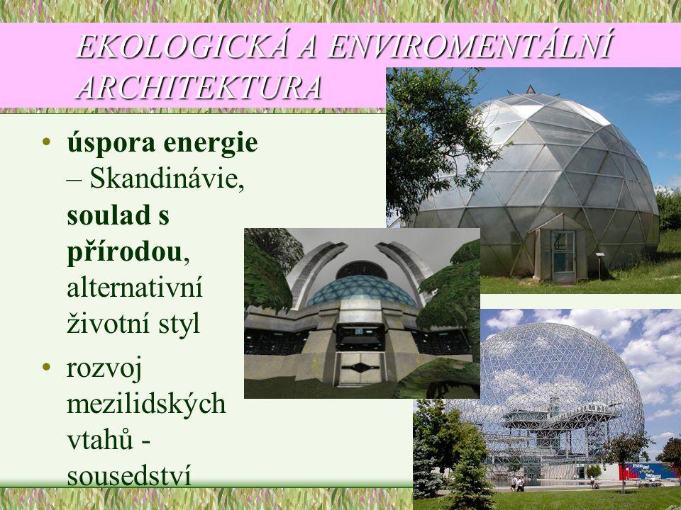 EKOLOGICKÁ A ENVIROMENTÁLNÍ ARCHITEKTURA •úspora energie – Skandinávie, soulad s přírodou, alternativní životní styl •rozvoj mezilidských vtahů - sous
