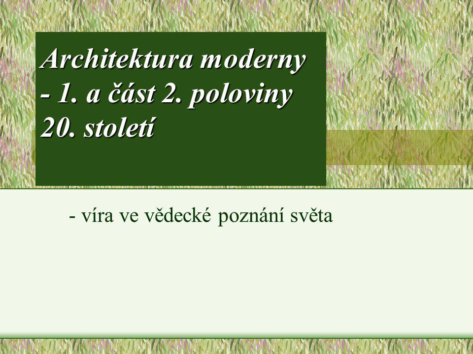 Architektura moderny - 1. a část 2. poloviny 20. století - víra ve vědecké poznání světa