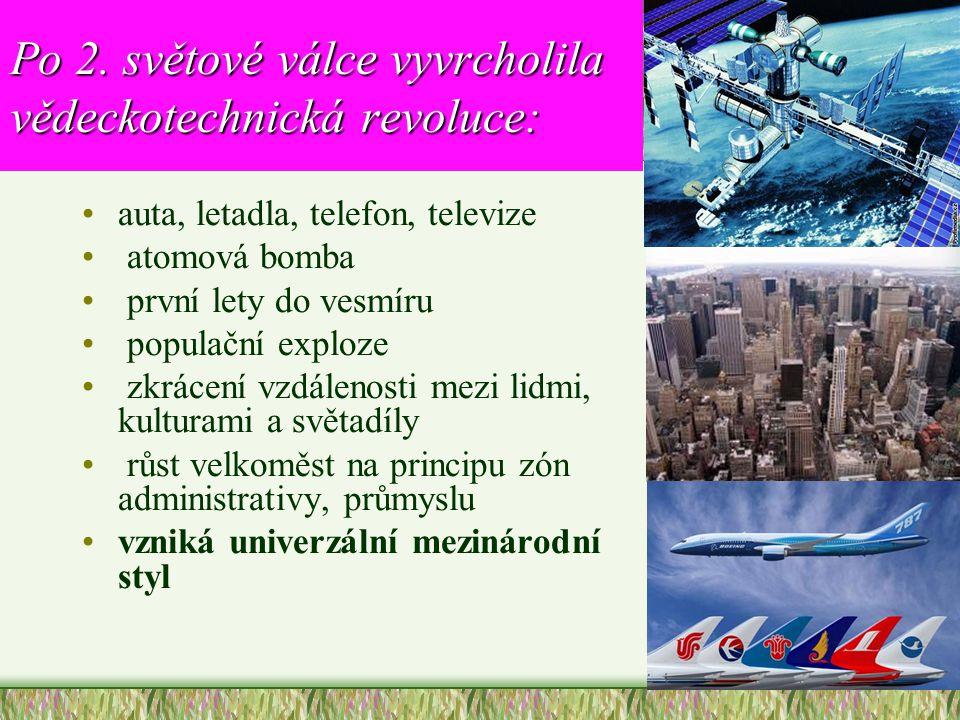 Po 2. světové válce vyvrcholila vědeckotechnická revoluce: •auta, letadla, telefon, televize • atomová bomba • první lety do vesmíru • populační explo