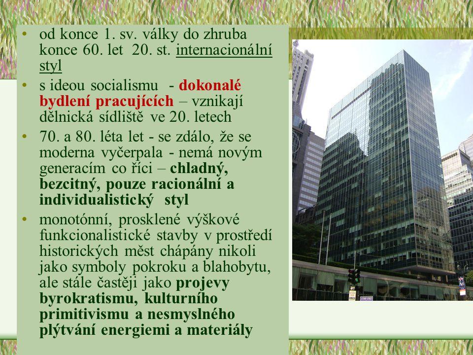 •od konce 1. sv. války do zhruba konce 60. let 20. st. internacionální styl •s ideou socialismu - dokonalé bydlení pracujících – vznikají dělnická síd