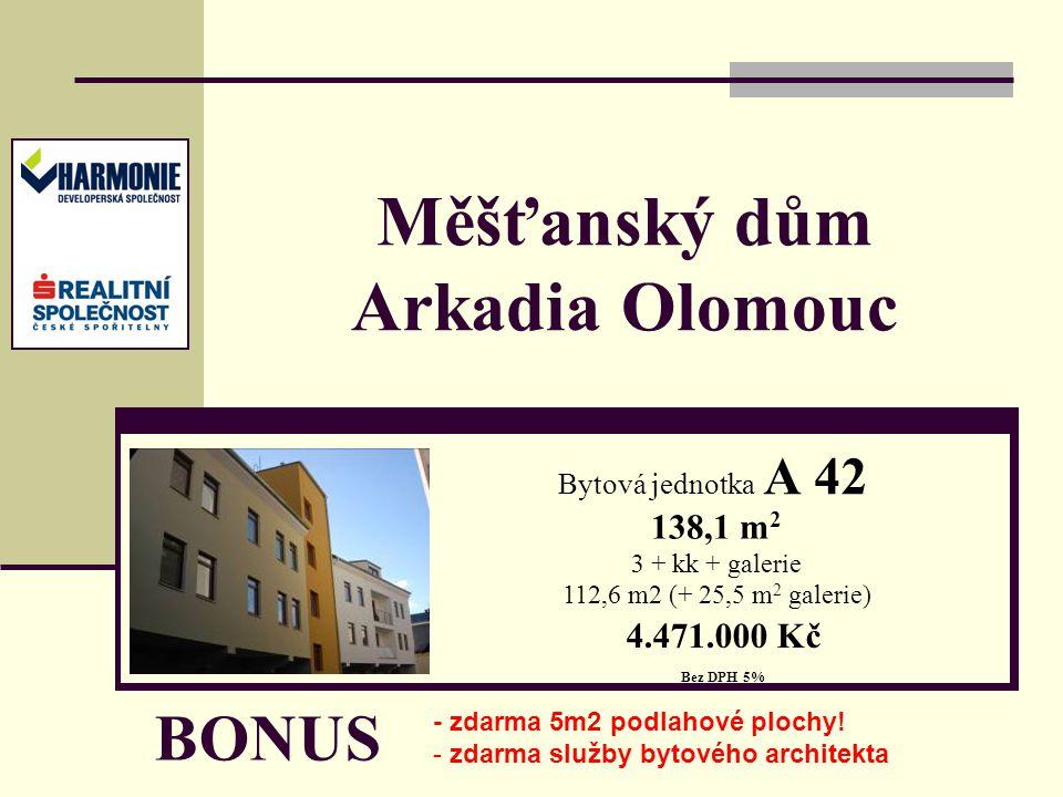 Měšťanský dům Arkadia Olomouc Bytová jednotka A 42 138,1 m 2 3 + kk + galerie 112,6 m2 (+ 25,5 m 2 galerie) 4.471.000 Kč Bez DPH 5% BONUS - zdarma 5m2 podlahové plochy.