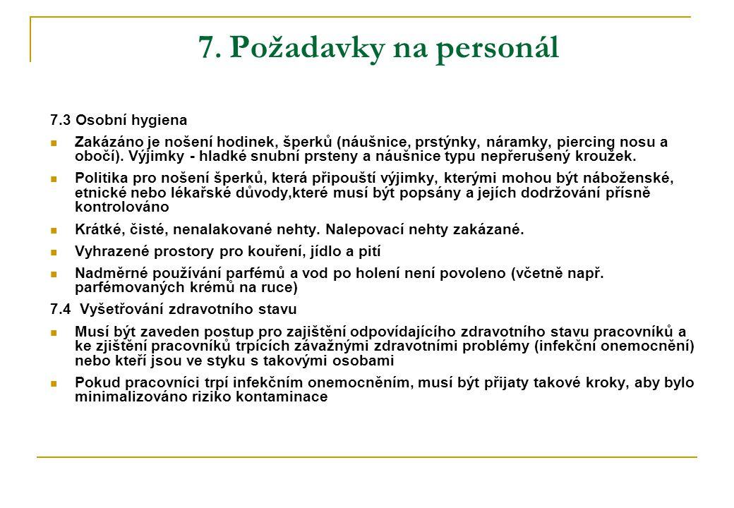 7. Požadavky na personál 7.3 Osobní hygiena  Zakázáno je nošení hodinek, šperků (náušnice, prstýnky, náramky, piercing nosu a obočí). Výjimky - hladk