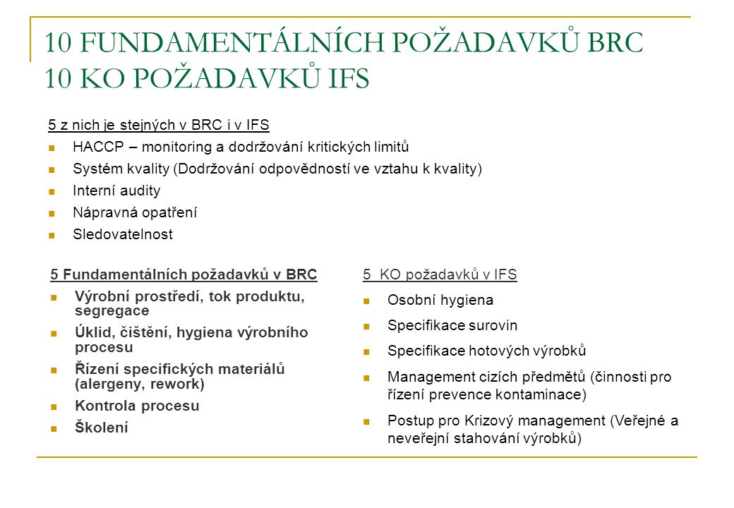 10 FUNDAMENTÁLNÍCH POŽADAVKŮ BRC 10 KO POŽADAVKŮ IFS 5 Fundamentálních požadavků v BRC  Výrobní prostředí, tok produktu, segregace  Úklid, čištění,