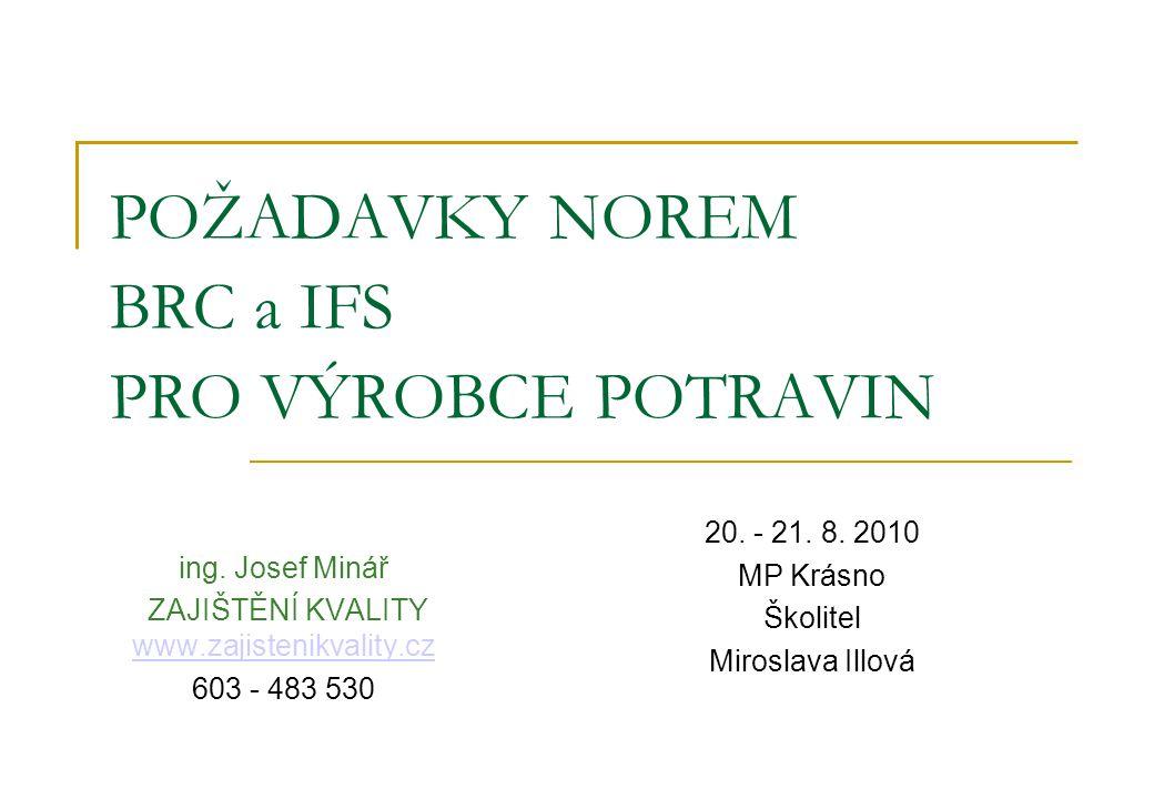 POŽADAVKY NOREM BRC a IFS PRO VÝROBCE POTRAVIN ing. Josef Minář ZAJIŠTĚNÍ KVALITY www.zajistenikvality.cz www.zajistenikvality.cz 603 - 483 530 20. -