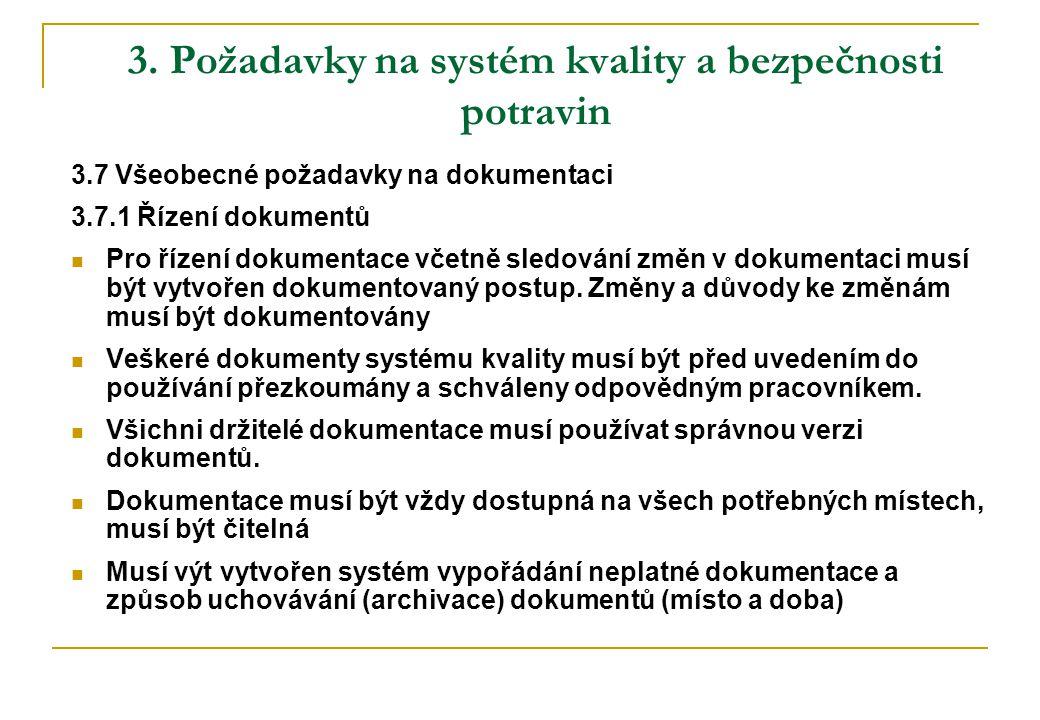 3. Požadavky na systém kvality a bezpečnosti potravin 3.7 Všeobecné požadavky na dokumentaci 3.7.1 Řízení dokumentů  Pro řízení dokumentace včetně sl