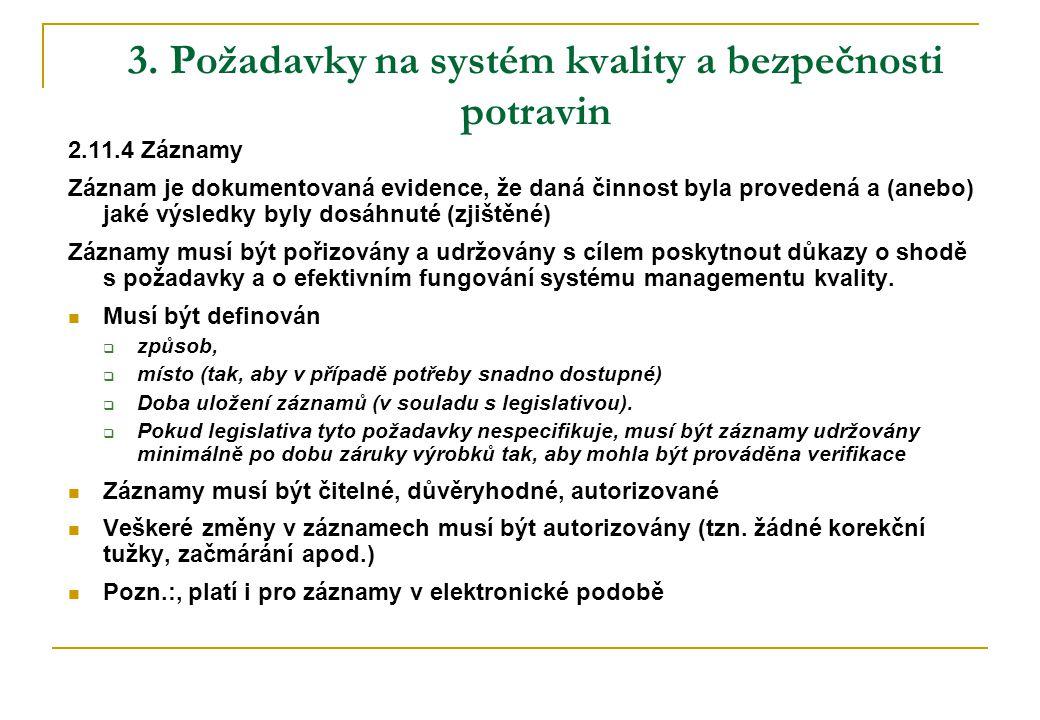 3. Požadavky na systém kvality a bezpečnosti potravin 2.11.4 Záznamy Záznam je dokumentovaná evidence, že daná činnost byla provedená a (anebo) jaké v