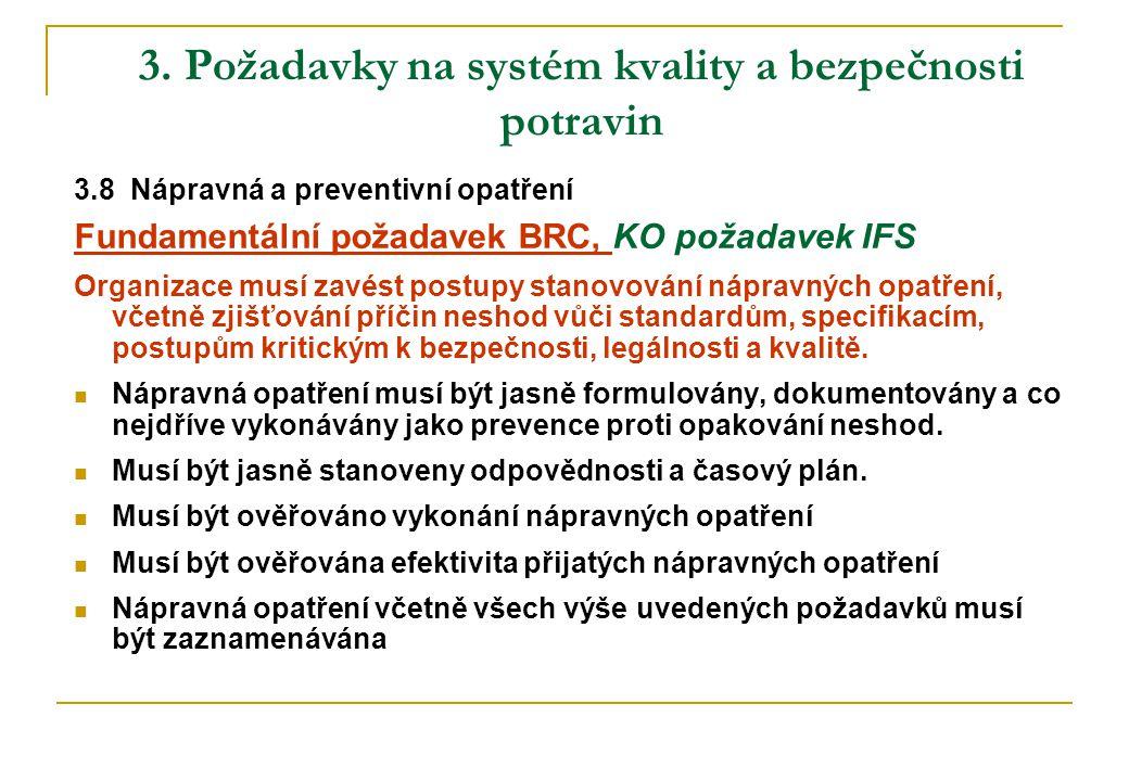 3. Požadavky na systém kvality a bezpečnosti potravin 3.8 Nápravná a preventivní opatření Fundamentální požadavek BRC, KO požadavek IFS Organizace mus