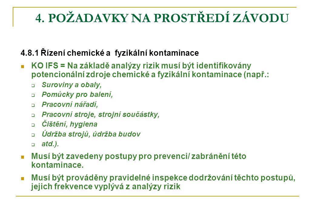 4. POŽADAVKY NA PROSTŘEDÍ ZÁVODU 4.8.1 Řízení chemické a fyzikální kontaminace  KO IFS = Na základě analýzy rizik musí být identifikovány potencionál