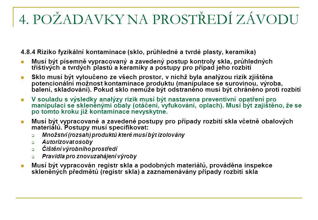 4. POŽADAVKY NA PROSTŘEDÍ ZÁVODU 4.8.4 Riziko fyzikální kontaminace (sklo, průhledné a tvrdé plasty, keramika)  Musí být písemně vypracovaný a zavede