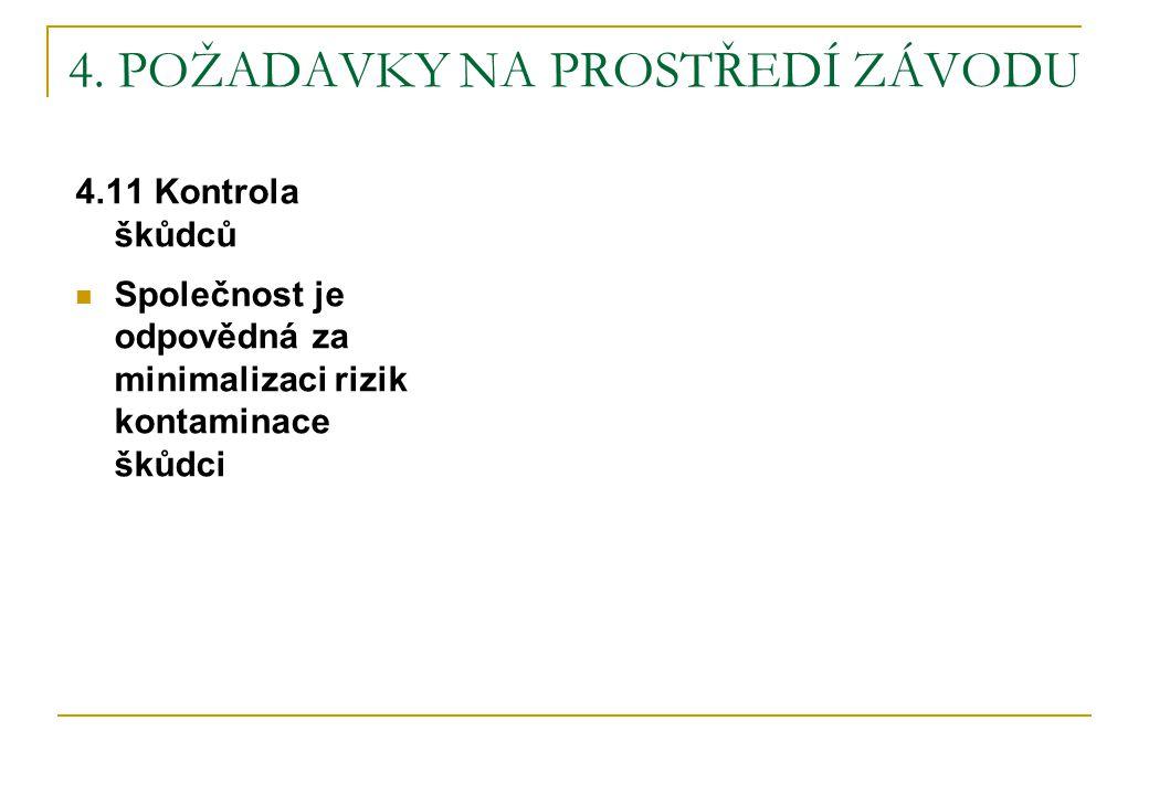 4. POŽADAVKY NA PROSTŘEDÍ ZÁVODU 4.11 Kontrola škůdců  Společnost je odpovědná za minimalizaci rizik kontaminace škůdci