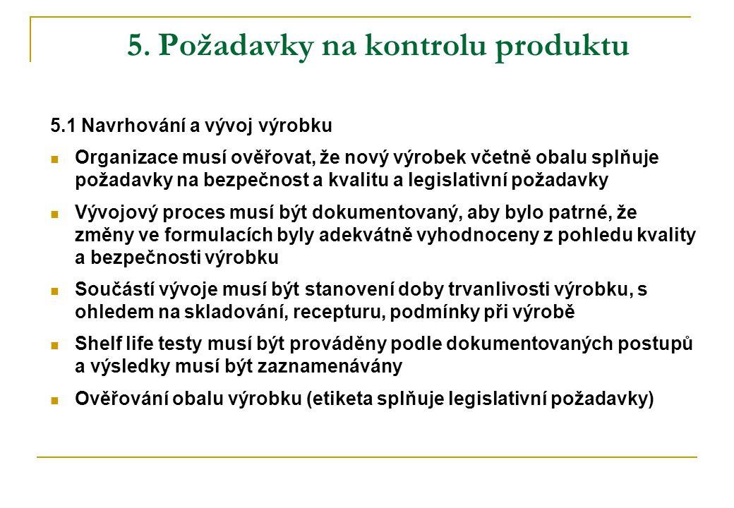 5. Požadavky na kontrolu produktu 5.1 Navrhování a vývoj výrobku  Organizace musí ověřovat, že nový výrobek včetně obalu splňuje požadavky na bezpečn