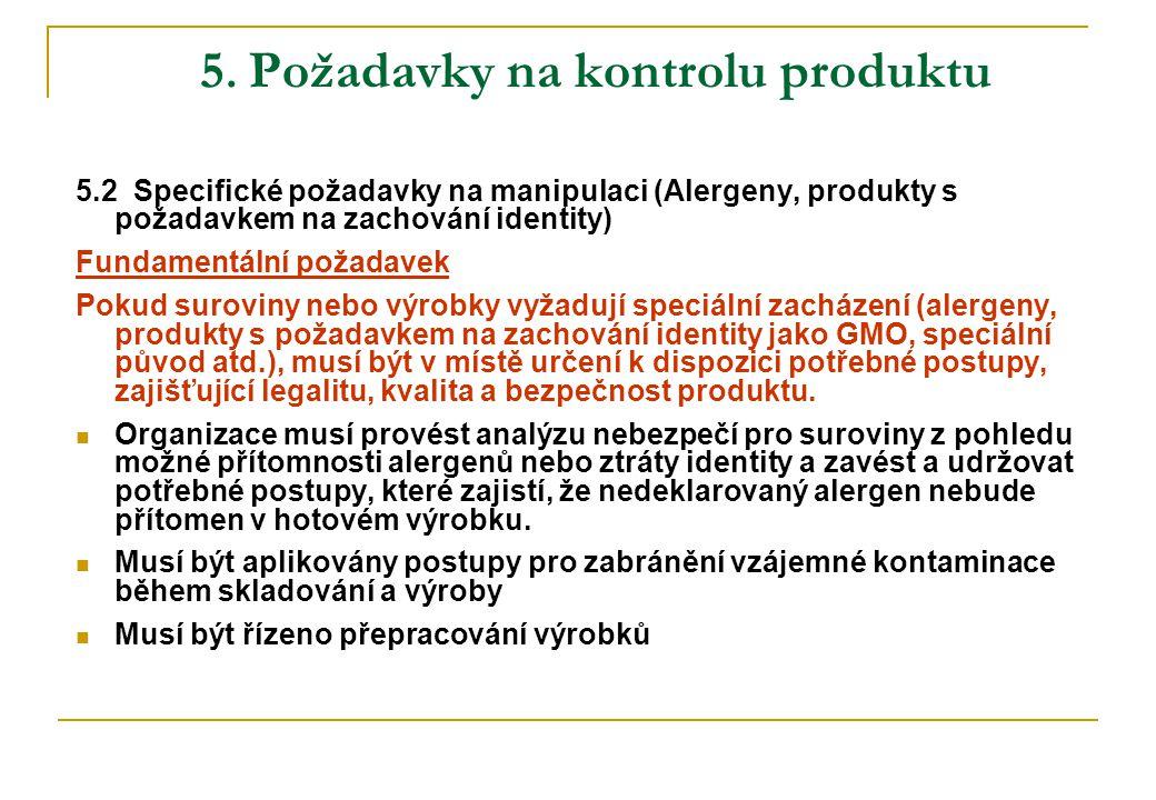 5. Požadavky na kontrolu produktu 5.2 Specifické požadavky na manipulaci (Alergeny, produkty s požadavkem na zachování identity) Fundamentální požadav
