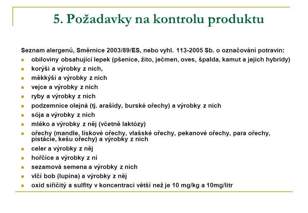 5. Požadavky na kontrolu produktu Seznam alergenů, Směrnice 2003/89/ES, nebo vyhl. 113-2005 Sb. o označování potravin:  obiloviny obsahující lepek (p