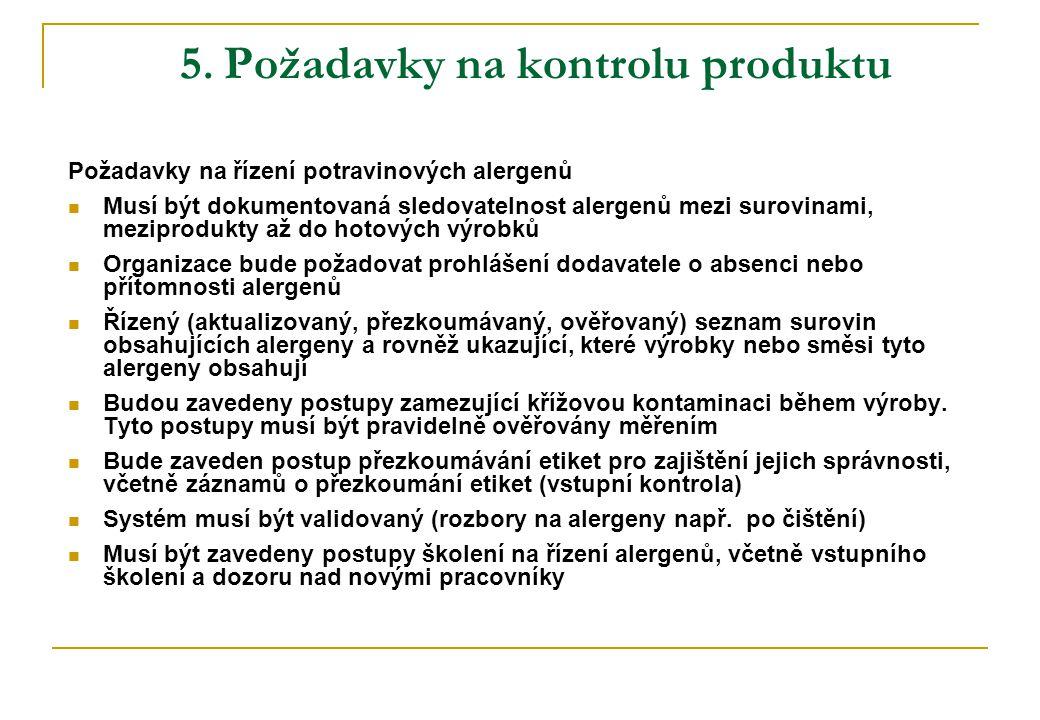 5. Požadavky na kontrolu produktu Požadavky na řízení potravinových alergenů  Musí být dokumentovaná sledovatelnost alergenů mezi surovinami, mezipro
