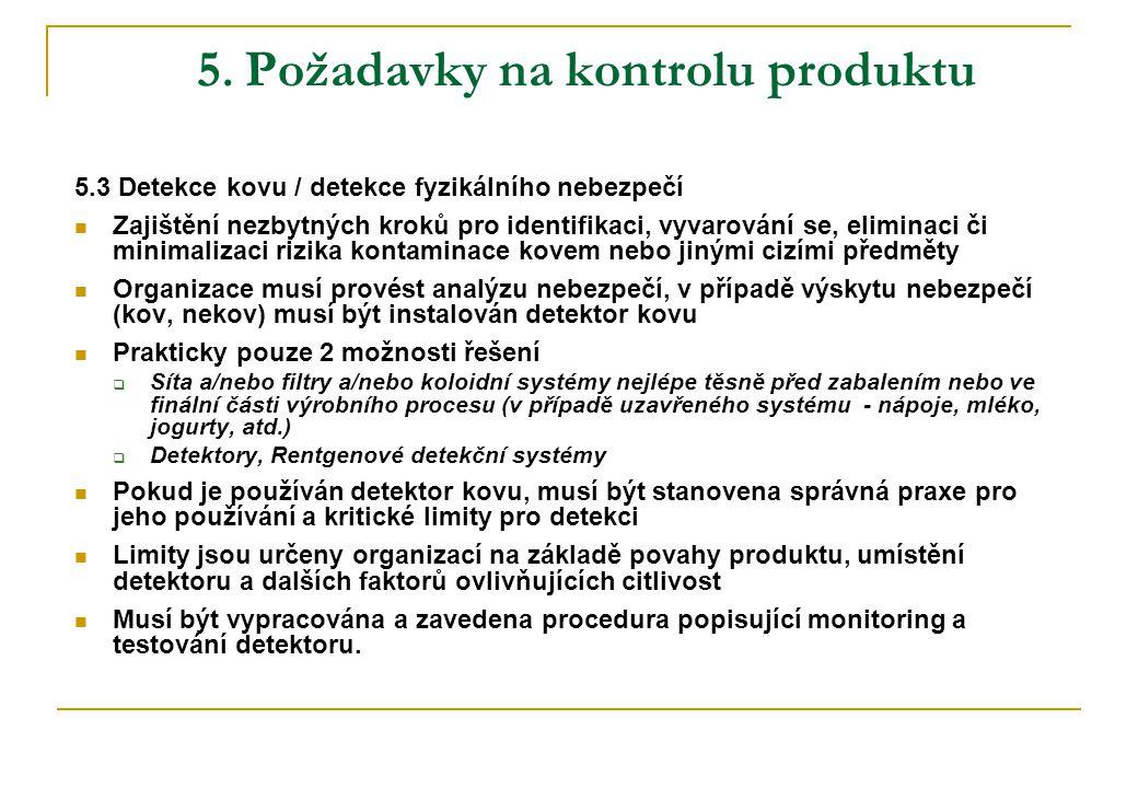 5. Požadavky na kontrolu produktu 5.3 Detekce kovu / detekce fyzikálního nebezpečí  Zajištění nezbytných kroků pro identifikaci, vyvarování se, elimi